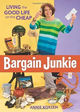 Bargain Junkie: Living the Good Life on the Cheap 9780740785337