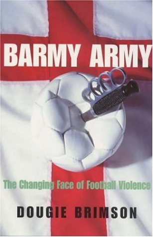 Barmy Army: The Changing Face of Football Violence 9780747263050