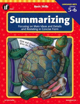Basic Skills Summarizing, Grades 5-6: Focusing on Main Ideas and Details and Restating in Concise Form 9780742401075