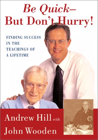 Be Quick - But Don't Hurry: Finding Success in the Teachings of a Lifetime 9780743213882