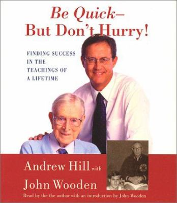 Be Quick - But Don't Hurry: Finding Success in the Teachings of a Lifetime 9780743503990