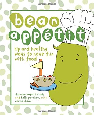 Bean Appetit: Hip and Healthy Ways to Have Fun with Food 9780740785177
