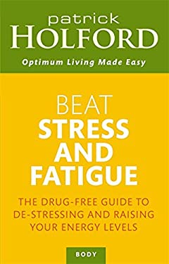Beat Stress and Fatigue: The Drug-Free Guide to De-Stressing and Raising Your Energy Levels 9780749953584