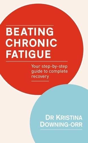 Beating Chronic Fatigue: Your Step-By-Step Guide to Complete Recovery 9780749940980