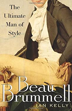 Beau Brummell: The Ultimate Man of Style 9780743270892