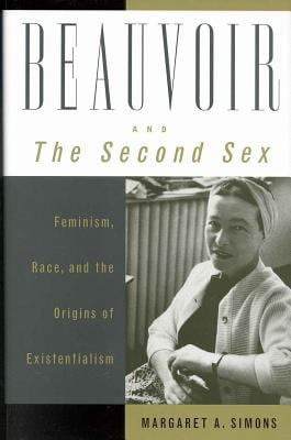 Beauvoir and the Second Sex: Feminism, Race, and the Origins of Existentialism 9780742512467