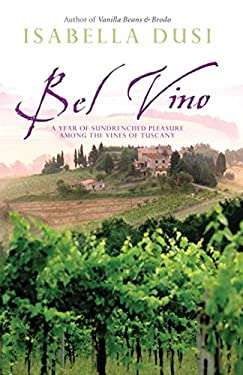 Bel Vino: A Year of Sundrenched Pleasure Among the Vines of Tuscany 9780743478441