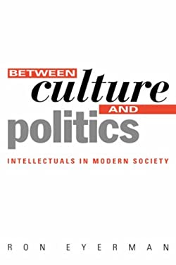 Between Culture and Politics: Intellectuals in Modern Society 9780745609041