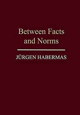 Between Facts and Norms: Contributions to a Discourse Theory of Law and Democracy 9780745612294