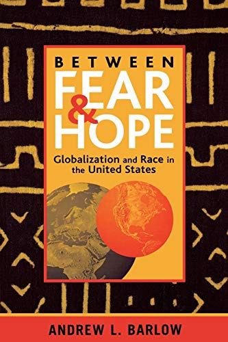 Between Fear and Hope: Globalization and Race in the United States 9780742516199