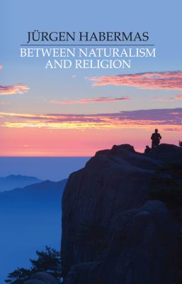 Between Naturalism and Religion: Philosophical Essays 9780745638256