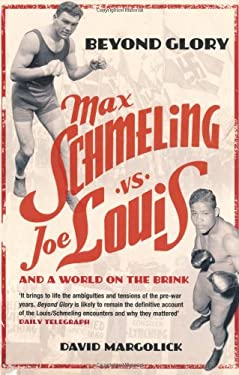 Beyond Glory: Max Schmeling vs. Joe Louis and a World on the Brink 9780747561859