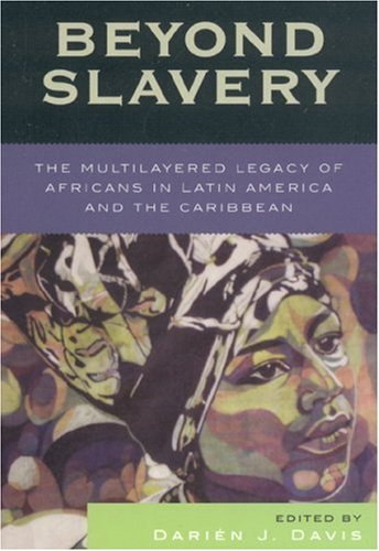 Beyond Slavery: The Multilayered Legacy of Africans in Latin America and the Caribbean 9780742541313
