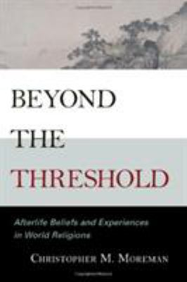 Beyond the Threshold: Afterlife Beliefs and Experiences in World Religions 9780742562288