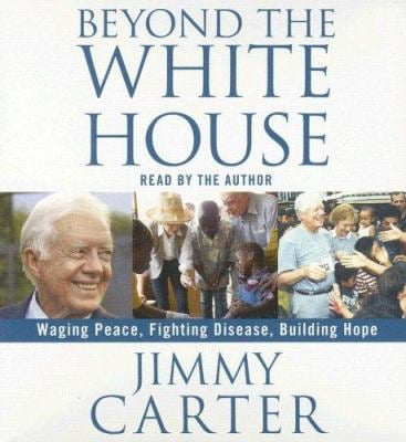 Beyond the White House: Waging Peace, Fighting Disease, Building Hope 9780743570213