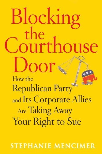 Blocking the Courthouse Door: How the Republican Party and Its Corporate Allies Are Taking Away Your Right to Sue 9780743277013