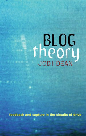 Blog Theory: Feedback and Capture in the Circuits of Drive 9780745649702