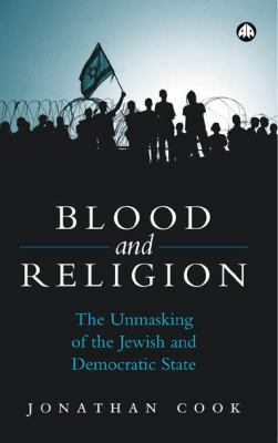 Blood and Religion: The Unmasking of the Jewish and Democratic State 9780745325552