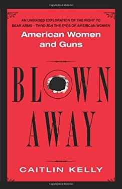 Blown Away: American Women and Guns 9780743464185