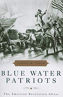 Blue Water Patriots: The American Revolution Afloat 9780742561205
