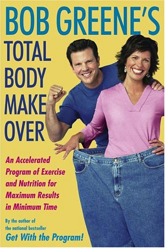 Bob Greene's Total Body Makeover: An Accelerated Program of Exercise and Nutrition for Maximum Results in Minimum Time 9780743254052
