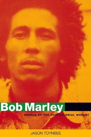 Bob Marley: Herald of a Postcolonial World? 9780745630892
