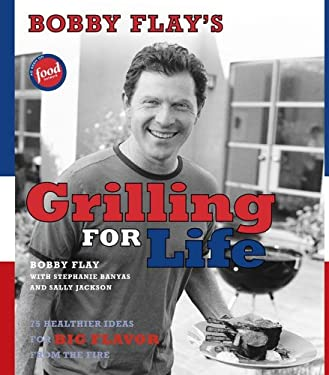 Bobby Flay's Grilling for Life: 75 Healthier Ideas for Big Flavor from the Fire 9780743272728