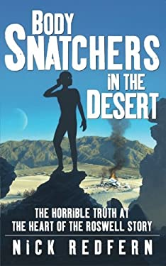 Body Snatchers in the Desert: The Horrible Truth at the Heart of the Roswell Story 9780743497534