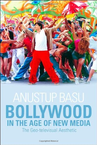 Bollywood in the Age of New Media: The Geo-Televisual Aesthetic - Basu, Anustup