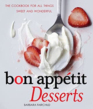 Bon Appetit Desserts: The Cookbook for All Things Sweet and Wonderful 9780740793523