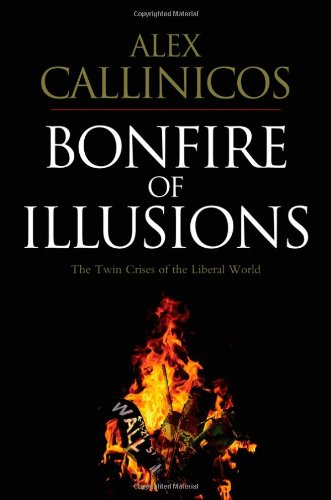 Bonfire of Illusions: The Twin Crises of the Liberal World 9780745648767