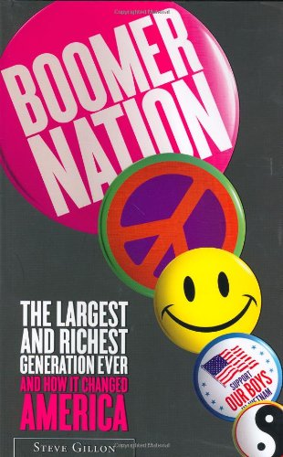 Boomer Nation: The Largest and Richest Generation Ever, and How It Changed America 9780743229470
