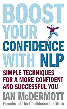 Boost Your Confidence with Nlp: Simple Techniques for a More Confident and Successful You 9780749928513