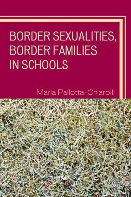 Border Sexualities, Border Families in Schools 9780742510364
