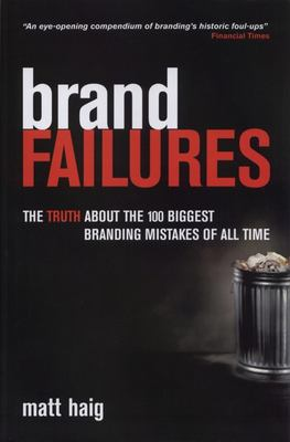 Brand Failures: The Truth about the 100 Biggest Branding Mistakes of All Time 9780749439279