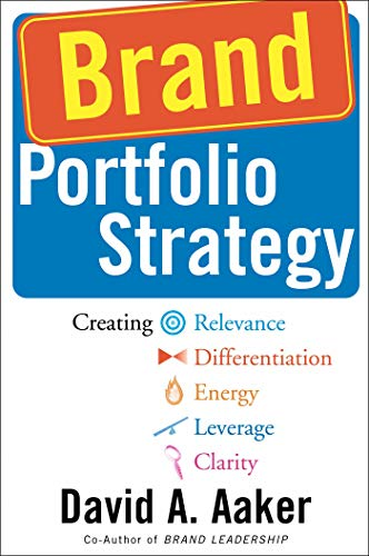 Brand Portfolio Strategy: Creating Relevance, Differentiation, Energy, Leverage, and Clarity 9780743249386
