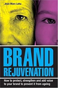 Brand Rejuvenation: How to Protect, Stregthen & Add Value to Your Brand to Prevent It from Ageing 9780749445669