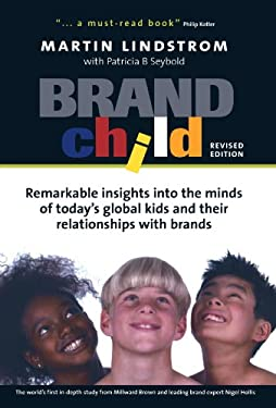 Brandchild: Remarkable Insights Into the Minds of Today's Global Kids & Their Relationships with Brands 9780749442842