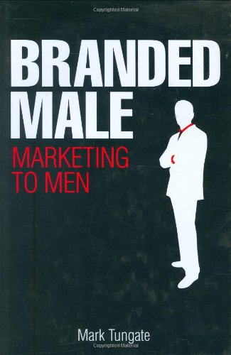 Branded Male: Marketing to Men 9780749450113