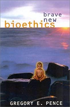 Brave New Bioethics 9780742514362