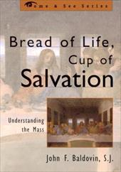 Bread of Life, Cup of Salvation: Understanding the Mass 2746336
