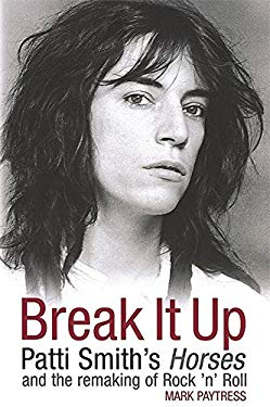 Break It Up: Patti Smith's Horses and the Remaking of Rock 'n' Roll 9780749951078