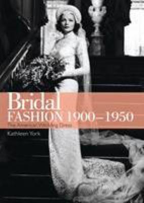 Bridal Fashion: Bridalwear from 1900-1950 9780747812005