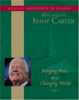 Bringing Peace to a Changing World: Sunday Mornings in Plains: Bible Study with Jimmy Carter 9780743567664
