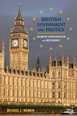 British Government and Politics: Balancing Europeanization and Independence 9780742536845