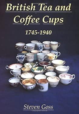 British Tea and Coffee Cups: 1745-1940 9780747804451