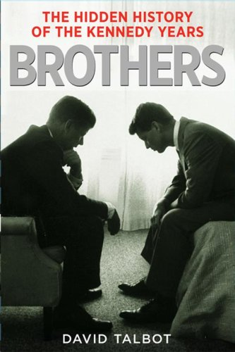 Brothers: The Hidden History of the Kennedy Years 9780743269186