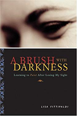 Brush with Darkness: Learning to Paint After Losing My Sight 9780740746932