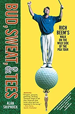 Bud, Sweat, & Tees: Rich Beem's Walk on the Wild Side of the PGA Tour 9780743249003