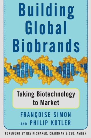 Building Global Biobrands: Taking Biotechnology to Market 9780743222440